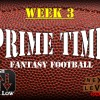 Prime Time Fantasy Football Week 3