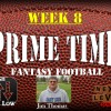Prime Time Fantasy Football Week 8