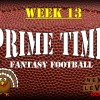 Prime Time Fantasy Football Week 13